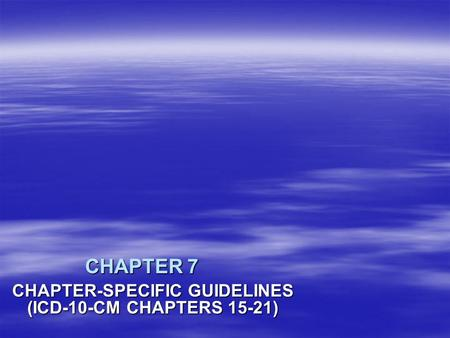 CHAPTER 7 CHAPTER-SPECIFIC GUIDELINES (ICD-10-CM CHAPTERS 15-21)