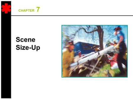 CHAPTER 7 Scene Size-Up. 2 Overall Assessment Scheme Scene Size-Up Initial Assessment TraumaMedical Physical Exam Vital Signs & SAMPLE History Physical.