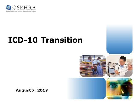 ICD-10 Transition August 7, 2013. Some Statistics October 1, 2014 – ICD-10 Day US is the only country using ICD-9 today ICD-9ICD-10 Code Length3 to 5.