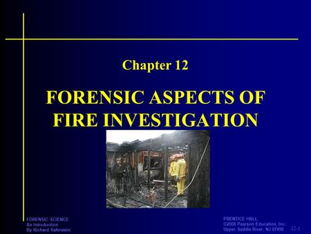 12-1 PRENTICE HALL ©2008 Pearson Education, Inc. Upper Saddle River, NJ 07458 FORENSIC SCIENCE An Introduction By Richard Saferstein FORENSIC ASPECTS OF.