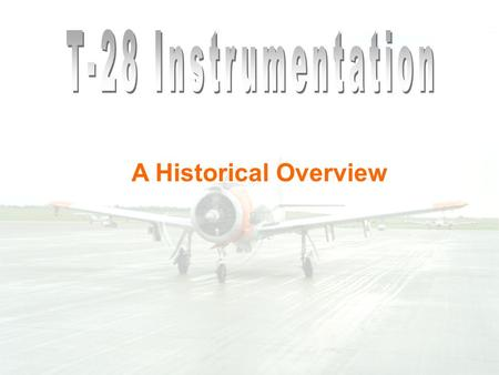 A Historical Overview. T-28 Instrumentation: Position/Attitude/Velocity InitialFinal Absolute PositionVOR/DMEGPS Storm-relativeTracking radarTelemetered.
