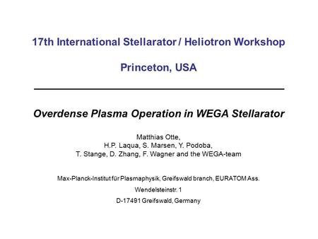 17th International Stellarator / Heliotron Workshop Princeton, USA Overdense Plasma Operation in WEGA Stellarator Matthias Otte, H.P. Laqua, S. Marsen,