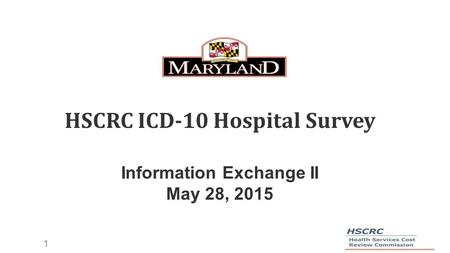 1 HSCRC ICD-10 Hospital Survey Information Exchange II May 28, 2015.