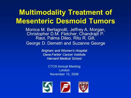 Multimodality Treatment of Mesenteric Desmoid Tumors Monica M. Bertagnolli, Jeffrey A. Morgan, Christopher D.M. Fletcher, Chandrajit P. Raut, Palma Dileo,