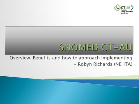 Overview, Benefits and how to approach Implementing - Robyn Richards (NEHTA)