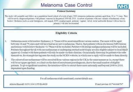 Melanoma Case Control Protocol Summary The study will assemble and follow up a population based cohort of a total of upto 2000 cutaneous melanoma patients.