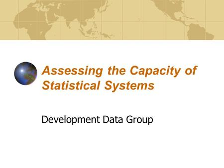 Assessing the Capacity of Statistical Systems Development Data Group.