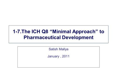 "1-7.The ICH Q8 ""Minimal Approach"" to Pharmaceutical Development"
