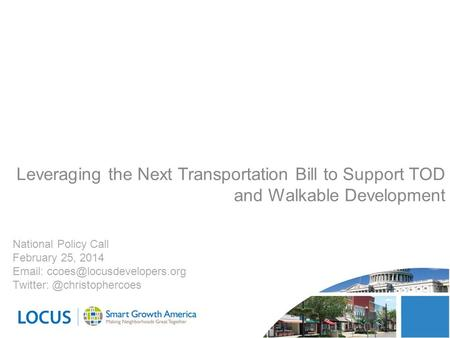 National Policy Call February 25, 2014   Leveraging the Next Transportation Bill to Support TOD.