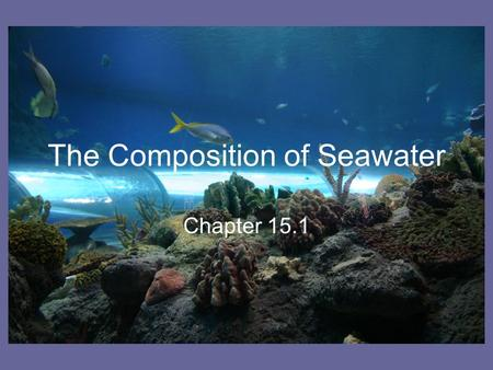 The Composition of Seawater Chapter 15.1. Salinity Salinity is the total amount of solid material dissolved in water Because the proportion of dissolved.