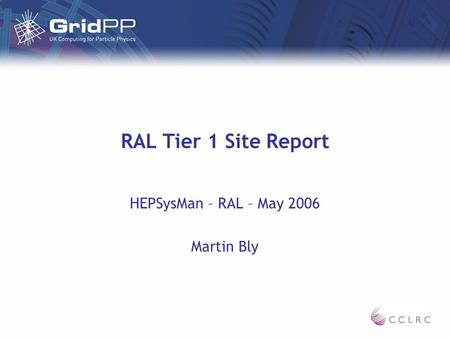 RAL Tier 1 Site Report HEPSysMan – RAL – May 2006 Martin Bly.