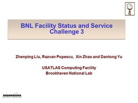 BNL Facility Status and Service Challenge 3 Zhenping Liu, Razvan Popescu, Xin Zhao and Dantong Yu USATLAS Computing Facility Brookhaven National Lab.