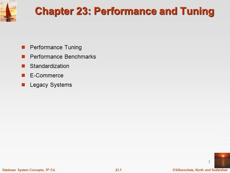 ©Silberschatz, Korth and Sudarshan23.1Database System Concepts, 5 th Ed. 1 Chapter 23: Performance and Tuning Performance Tuning Performance Benchmarks.