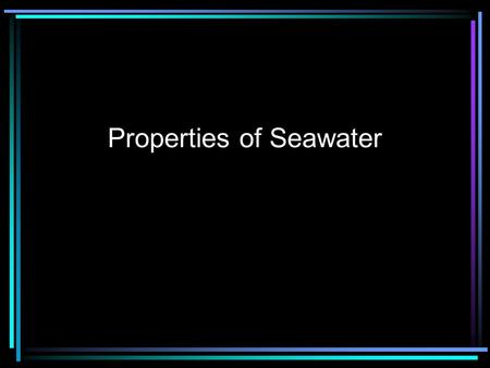 Properties of Seawater. What do you see? The Blue Planet.