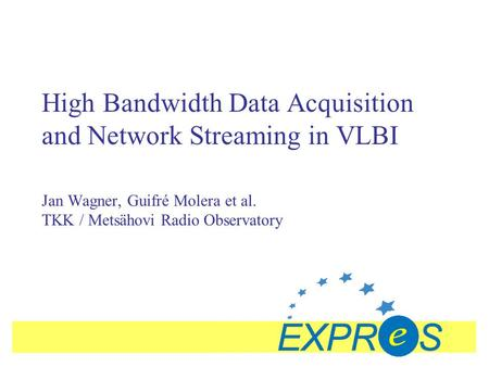 High Bandwidth Data Acquisition and Network Streaming in VLBI Jan Wagner, Guifré Molera et al. TKK / Metsähovi Radio Observatory.