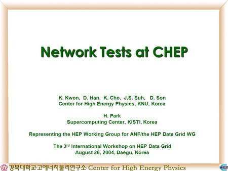 Network Tests at CHEP K. Kwon, D. Han, K. Cho, J.S. Suh, D. Son Center for High Energy Physics, KNU, Korea H. Park Supercomputing Center, KISTI, Korea.