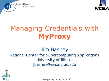 Managing Credentials with MyProxy Jim Basney National Center for Supercomputing Applications University of Illinois