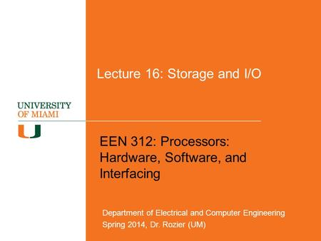 Lecture 16: Storage and I/O EEN 312: Processors: Hardware, Software, and Interfacing Department of Electrical and Computer Engineering Spring 2014, Dr.