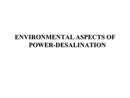 ENVIRONMENTAL ASPECTS OF POWER-DESALINATION. I - I - AIR EMISSIONS Steam electric generating power/desalination plants are designed to burn crude oil,