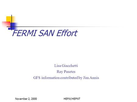 November 2, 2000HEPiX/HEPNT FERMI SAN Effort Lisa Giacchetti Ray Pasetes GFS information contributed by Jim Annis.