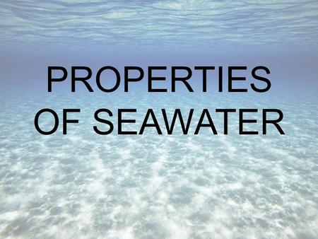 PROPERTIES OF SEAWATER