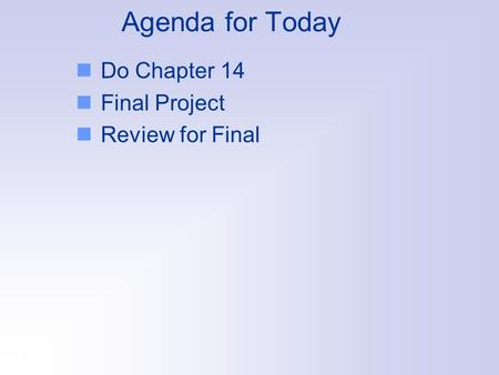 Agenda for Today Do Chapter 14 Final Project Review for Final.
