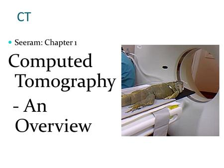 CT Seeram: Chapter 1 Computed Tomography - An Overview.