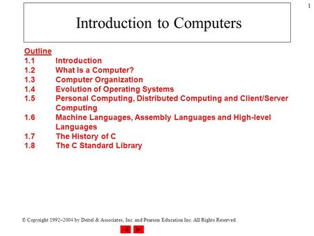 © Copyright 1992–2004 by Deitel & Associates, Inc. and Pearson Education Inc. All Rights Reserved. 1 Introduction to Computers Outline 1.1Introduction.