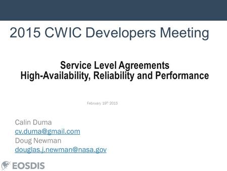 2015 CWIC Developers Meeting February 19 th 2015 Calin Duma Doug Newman Service Level Agreements High-Availability,