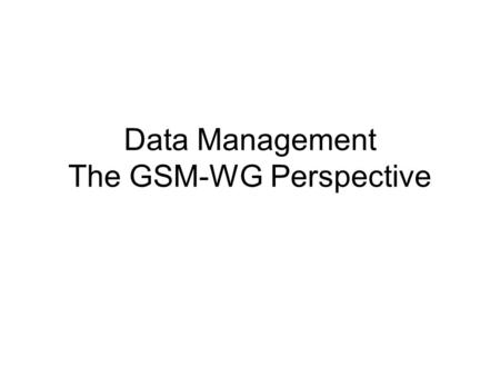 Data Management The GSM-WG Perspective. Background SRM is the Storage Resource Manager A Control protocol for Mass Storage Systems Standard protocol: