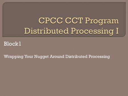 Block1 Wrapping Your Nugget Around Distributed Processing.