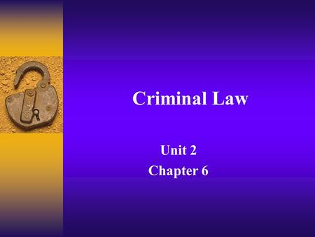 Criminal Law Unit 2 Chapter 6. Why should some behaviors be considered a crime? Victims of the behavior Direct – crime against specific person(s) Indirect-society.