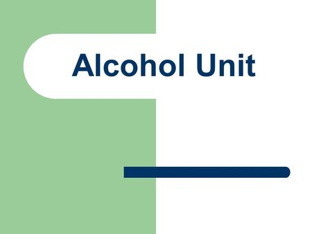 Alcohol Unit. Alcoholism Video Alcohol Alcohol - – A drug found in certain beverages that depresses the brain and central nervous system.