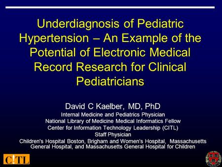 Underdiagnosis of Pediatric Hypertension – An Example of the Potential of Electronic Medical Record Research for Clinical Pediatricians David C Kaelber,