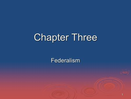 "1 Chapter Three Federalism. 2 Why ""Federalism"" Matters  Federalism is behind many things that matter to many people: Tax rates Tax rates Speed limits."