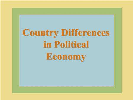 Slide 1 Country Differences in Political Economy.