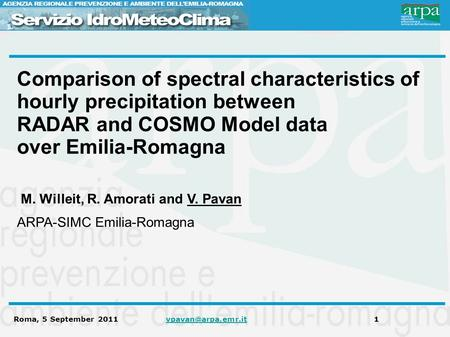 Roma, 5 September 2011 Comparison of spectral characteristics of hourly precipitation between RADAR and COSMO Model.
