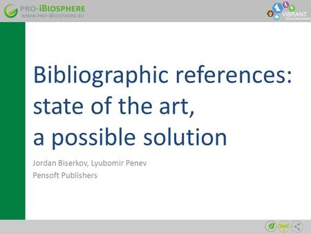 Bibliographic references: state of the art, a possible solution Jordan Biserkov, Lyubomir Penev Pensoft Publishers.