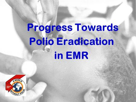 1 Progress Towards Polio Eradication in EMR. 2 Status of global eradication Priority countries (except EMR) 2004-5: Intensification 2006-8: Certification,
