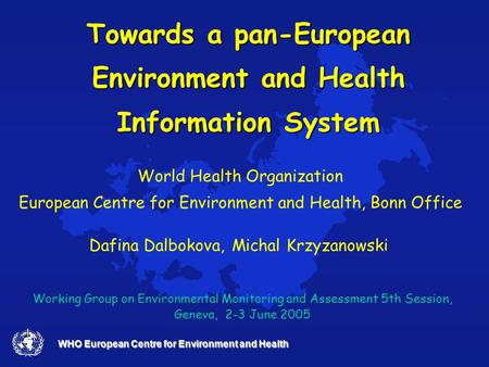 WHO European Centre for Environment and Health Towards a pan-European Environment and Health Information System World Health Organization European Centre.