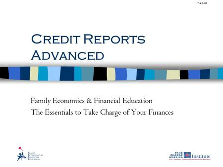 7.4.2.G1 Credit Reports Advanced Family Economics & Financial Education The Essentials to Take Charge of Your Finances.