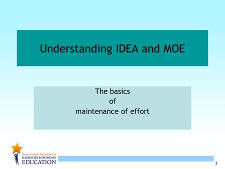 1 Understanding IDEA and MOE The basics of maintenance of effort.