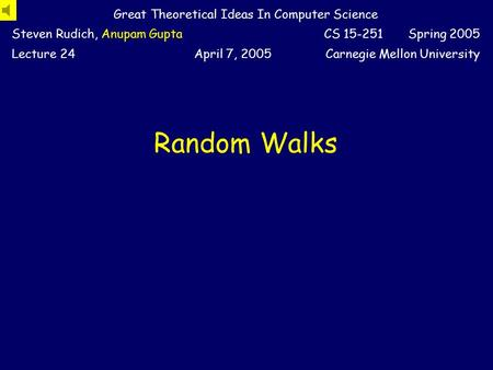 Random Walks Great Theoretical Ideas In Computer Science Steven Rudich, Anupam GuptaCS 15-251 Spring 2005 Lecture 24April 7, 2005Carnegie Mellon University.