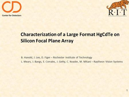 Characterization of a Large Format HgCdTe on Silicon Focal Plane Array B. Hanold, J. Lee, D. Figer – Rochester Institute of Technology L. Mears, J. Bangs,