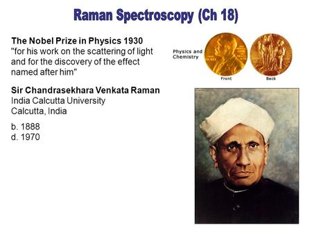 The Nobel Prize in Physics 1930 for his work on the scattering of light and for the discovery of the effect named after him Sir Chandrasekhara Venkata.