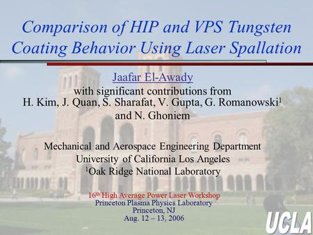 Comparison of HIP and VPS Tungsten Coating Behavior Using Laser Spallation Jaafar El-Awady with significant contributions from H. Kim, J. Quan, S. Sharafat,