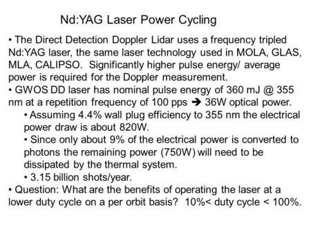 Nd:YAG Laser Power Cycling The Direct Detection Doppler Lidar uses a frequency tripled Nd:YAG laser, the same laser technology used in MOLA, GLAS, MLA,