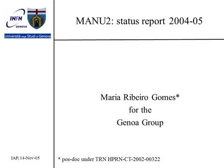 MANU2: status report 2004-05 Maria Ribeiro Gomes* for the Genoa Group IAP, 14-Nov-05 * pos-doc under TRN HPRN-CT-2002-00322.