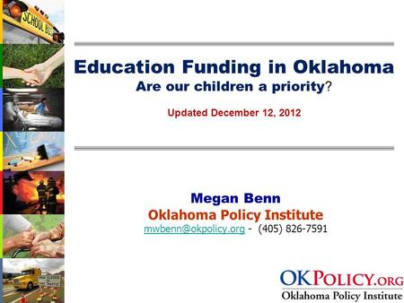 Education Funding in Oklahoma Are our children a priority ? Updated December 12, 2012 Megan Benn Oklahoma Policy Institute