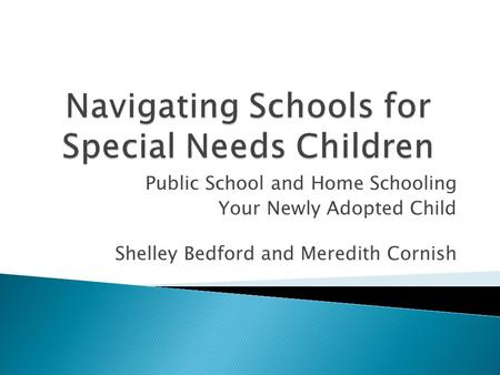 Public School and Home Schooling Your Newly Adopted Child Shelley Bedford and Meredith Cornish.